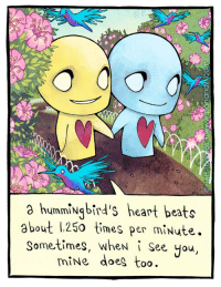 Happy Valentines Day! <3: a hummingbird's heart beats  about 1250 times per mi  Nute.  Sometimes, wheN i see you  too. Happy Valentines Day! <3