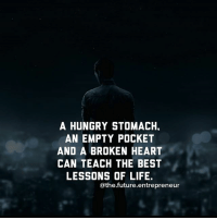 Double tap if you agree with this.... thefutureentrepreneur | Via @successes: A HUNGRY STOMACH.  AN EMPTY POCKET  AND A BROKEN HEART  CAN TEACH THE BEST  LESSONS OF LIFE.  athe.future.entrepreneur Double tap if you agree with this.... thefutureentrepreneur | Via @successes