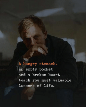 Hungry, Life, and Heart: A hungry stomach,  an empty pocket  and a broken heart  teach you most valuable  lessons of life