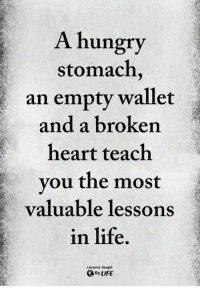 <3: A hungry  stomach  an empty wallet  and a broken  heart teach  vou the most  valuable lessons  in life  Lessons Taught  OByLIFE <3