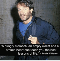 """Hungry, Life, and Memes: """"A hungry stomach, an empty wallet and a  broken heart can teach you the best  lessons of life."""" Robin Williams Word palabra RIP RobinWilliams"""
