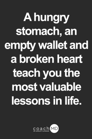 Hungry, Life, and Memes: A hungry  stomach, an  empty wallet and  a broken heart  teach you the  most valuable  lessons in life.  coach MD  DR. CHARLES F.GLASSMAN <3