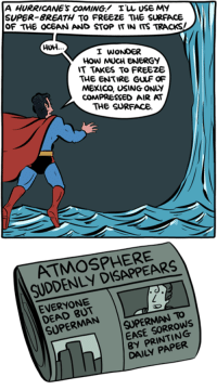 Memes, Hurricane, and 🤖: A HURRICANES COMING ILL USE MY  SUPER BREATH TO FREEZE THE SURFACE  OF THE OCEAN AND STop IT IN ITS TRACKSI  HUH.  I WONDER  IT TAKES TO FREEZE  THE ENTIRE GULF OF  MEXICO, USING ONLY  CON PRESSED AIR AT  THE SURFACE  ATMOSPHERE  SUDDENLY EVERYONE  SUPERMAN TO  SUPERMAN  EASE PRINTING  DAILY http://www.smbc-comics.com/comic/super-breath