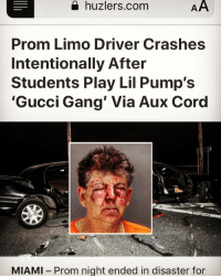 Gucci, Gang, and Link: a huzlers.com  Prom Limo Driver Crashes  Intentionally After  Students Play Lil Pump's  Gucci Gang' Via Aux Cord  MIAMI  Prom night ended in disaster for article link in my bio y'all 😭😭