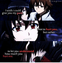 Akame Ga Kill Pire: A  I wish i could  give you my Pain  to let you  understand  how much you  hurt me.  B i e n p i r e  ot to hurt you  but rather Akame Ga Kill Pire