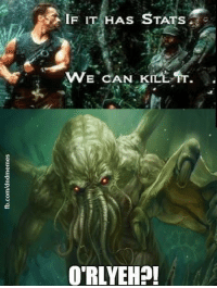 Yeahhhh, that's just too many stats, pal. Geeze, C'thulhu, give us a break and go back to sleep already.  - Leopold the Just  Artist: http://johnny912.deviantart.com/: A IF IT HAS STATS  WE CAN KILL  TT.  ORLYEH Yeahhhh, that's just too many stats, pal. Geeze, C'thulhu, give us a break and go back to sleep already.  - Leopold the Just  Artist: http://johnny912.deviantart.com/