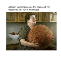 i love these omg: A Italian mother receives the corpse of her  deceased son 1944 (colorized)  awolfgrillz i love these omg