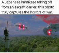 japanese honorifics: A Japanese kamikaze taking off  from an aircraft carrier; this photo  truly captures the horrors of war.