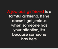 Jealous, Memes, and Girlfriend: A jealous girlfriend i  a  faithful girlfriend. If she  doesn't get jealous  When someone has  your attention, it's  because someone  has hers