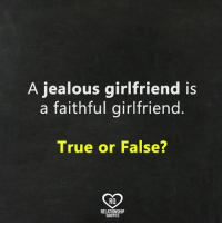 Jealous, Memes, and True: A jealous girlfriend is  a faithful girlfriend  True or False?  RO  RELATIONSHIP  QUOTES