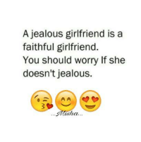 Jealous, Memes, and Girlfriend: A jealous girlfriend is a  faithful girlfriend.  You should worry If she  doesn't jealous.  Misha