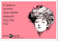Jealous Woman: A jealous  Woman  does better  research  than the  F.B  your e cards  sormee cards.com