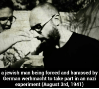 a Jewish man being forced and harassed by  German werhmacht to take part in an nazi  experiment (August 3rd, 1941)