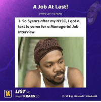Nawa 😂😂 Tag someone that can relate ⬇️⬇️ List by @demo.uk . KraksList KraksTV NYSC Funny: A Job At Last!  SWIPE LEFT TO READ  1. So 5years after my NYSC, I got a  text to come for a Managerial Job  Interview  LIST via  www.KRAKS.co  CO  回f y·놂 @KraksTV | @KraksHQ Nawa 😂😂 Tag someone that can relate ⬇️⬇️ List by @demo.uk . KraksList KraksTV NYSC Funny