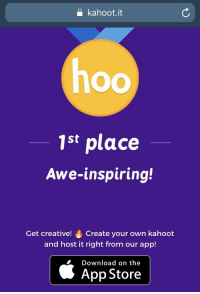a kahoot.it  1st place  Awe-inspiring!  Get creative! Create your own kahoot  and host it right from our app!  Download on the  App Store