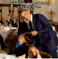 Fathers Day, Lol, and Obama: A kid fell asleep during Father's  Day  in the White House. LOL! SHARE if you AGREE Barrack Obama is the best President ever! Don't forget to LIKE the Proud Democrat!