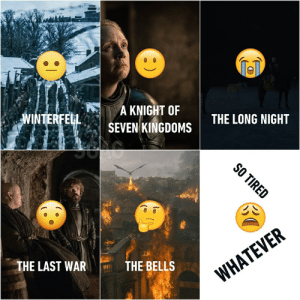 Dank, Mood, and Emojis: A KNIGHT OF  TER  THE LONG NIGHT  SEVEN/KINGDOMS  THE LAST WARTHE BELLS Describe your mood in each episode with emojis.