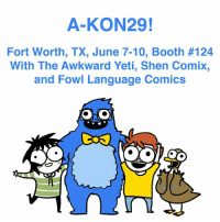 Awkward Yeti, Memes, and Awkward: A-KON29!  Fort Worth, TX, June 7-10, Booth #124  With The Awkward Yeti, Shen Comix,  and Fowl Language Comics  OHo Hey all! I will be at A-Kon this weekend with this talented group of cartoonists! Come say hi! More info here: https://a-kon.com