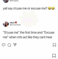 "Memes, Time, and 🤖: a@kvvngicy  yall say s'cuse me or excuse me?  Aliyah  @hernamelee  ""S'cuse me"" the first time and ""Excuse  me"" when mfs act like they cant hear 😩 What do you say ?"