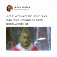 Anaconda, Christmas, and The Grinch: A kyrie kringle  @random weighs  Just so we're clear, The Grinch never  really hated Christmas. He hated  people, which is fair. 100% fair (@random_weighs on Twitter)