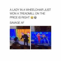 @hahasavage: A LADY IN A WHEELCHAIR JUST  WON A TREADMILL ON THE  SAVAGE AF @hahasavage