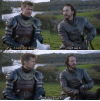 Beautiful, Fucking, and Memes: A Lannister always  Don't say it  ranefhzonaa.asana  Don't fucking saylit.  ont fucking say When Bronn read our minds 😜 -- Jaime and Bronn arrived in the Riverlands. Jaime has huge plans with Bronn, as it is Bronn who shall lead the Lannister army. He suggests Bronn being the right hand that Jaime lost. But Bronn is not interested to even hear any of that. Jaime once promised Bronn a lordship of some nice lands and to get him a beautiful wife and a proper castle. But things didn't exactly turn out as Jaime promised. -- bronn jeromeflynn jaimelannister nikolajcosterwaldau gameofthrones