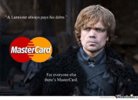 "MasterCard, Memes, and 🤖: ""A Lannister always pays his debts.""  MasterCard  For everyone else  there's MasterCard.  memecer  Mermeltenler ~Cersei"