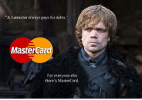 "MasterCard, Memes, and 🤖: ""A Lannister always pays his debts.""  MasterCard  For everyone else  there's MasterCard."