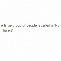 "Dank, 🤖, and Group: A large group of people is called a ""No  Thanks"""