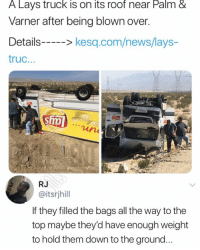 Lay's, Memes, and News: A Lays truck is on its roof near Palm &  Varner after beina blown over  Details-kesq.com/news/lays-  truc...  RJ  @itsrjhill  If they filled the bags all the way to the  top maybe they'd have enough weight  to hold them down to the ground 😂😂