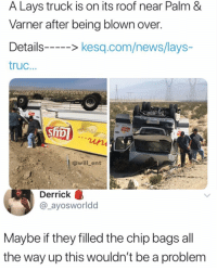 Facts, Lay's, and Memes: A Lays truck is on its roof near Palm &  Varner after being blown over.  Details--kesq.com/news/lays-  truc...  @will_ent  Derrick。)  @_ayosworldd  Maybe if they filled the chip bags all  the way up this wouldn't be a problem Facts