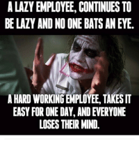 @djv0000 facts of life😂: A LAZY EMPLOYEE, CONTINUES TO  BE LAZY AND NO ONE BATS ANEYE  A HARD WORKINGEMPLOYEE, TAKESIT  EASY FOR ONE DAY AND EVERYONE  LOSES THEIR MIND @djv0000 facts of life😂