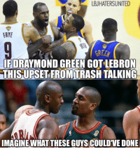 For real!!!: a LBJHATERSUNITED  FRYE  IFDRAYMOND GREEN GOTLEBRON  THISUPSET FROMTRASH TALKING  IMAGINE WHAT THESE GUYSCOULDVEDONE For real!!!