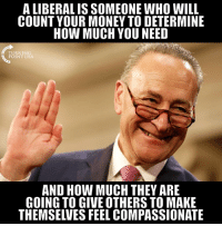 "Memes, Money, and 🤖: A LIBERAL IS SOMEONE WHO WILL  COUNT YOUR MONEY TO DETERMINE  HOW MUCH YOU NEED  TURNING  POINT USA  AND HOW MUCH THEY ARE  GOING TO GIVE OTHERS TO MAKE  THEMSELVES FEEL COMPASSIONATE It's Easy To Be ""Compassionate"" With Other People's Money! #BigGovSucks"