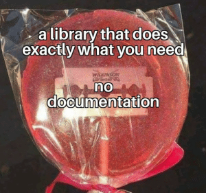 Nearly half of all libraries Ive used: a library that does  exactly what you need  WILKINSON  OMS  no  documentation Nearly half of all libraries Ive used