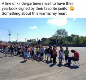 positive-memes:  That janitor must be EXTREMELY nice for those kids to love him that much: A line of kindergarteners wait to have their  yearbook signed by their favorite janitor  Something about this warms my heart positive-memes:  That janitor must be EXTREMELY nice for those kids to love him that much