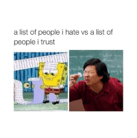 Lol, Sorry, and Girl Memes: a list of people i hate vs a list of  people i trust lol sorry guys I'm hard to please