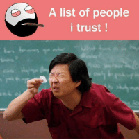 Be Like, Meme, and Memes: A list of people  i trust! Twitter: BLB247 Snapchat : BELIKEBRO.COM belikebro sarcasm meme Follow @be.like.bro