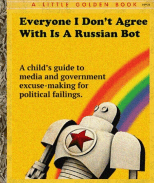 I Dont Agree: A LIT TLE GOLD EN BO O K 037 2s  Everyone I Don't Agree  With Is A Russian Bot  A child's guide to  Amedia and government  excuse-making for  political failings.
