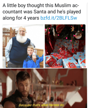 awesomacious:  holy 4 years: A little boy thought this Muslim ac-  countant was Santa and he's played  along for 4 years bzfd.it/2BLFLSW  NO  TMAS/  KIES SHAKING  WHAT  N o ECAL  ONS  Because that's what heroes do  OY  9KES awesomacious:  holy 4 years