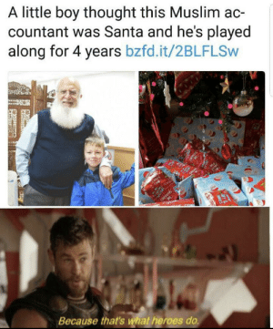 Don't know if this is already here or not: A little boy thought this Muslim ac-  countant was Santa and he's played  along for 4 years bzfd.it/2BLFLSW  Because that's what heroes do Don't know if this is already here or not