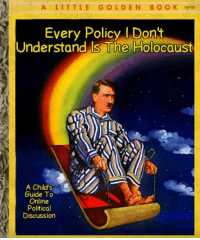 Lol, Memes, and Holocaust: A LITTLE GOLDEN BO OK 02  037.25  Every Policy Dont  Understand Is The Holocaust  A Child's  Guide To  Online  Political  Discussion (LC) Thanks Tom...lol...