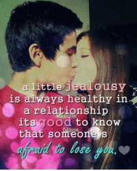 Memes, In a Relationship, and Jealousy: a little JeaLOuSy  is always healthy in  a relationship  its rood to know  that someones  to lose.