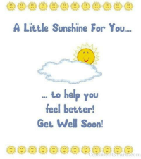 A Little Sunshine For You....  to help you  feel better!  Get Well Soon!