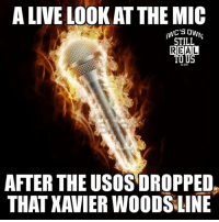 wwe wwememes raw sdlive wrestling funny like follow share njpw roh love laugh haha memes jokes likes nxt dankmemes ig xavierwoods newday usos theusos: A LIVE LOOK AT THE MIC  WC'S OWN  STILL  REAL  TO US  est 2013  AFTER THE USOS DROPPED  THAT XAVIER WOODS LINE wwe wwememes raw sdlive wrestling funny like follow share njpw roh love laugh haha memes jokes likes nxt dankmemes ig xavierwoods newday usos theusos