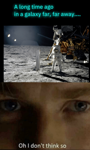 The dark side of the moon: A long time ago  in a galaxy far, far away....  Oh I don't think so The dark side of the moon