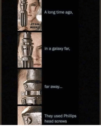 Dm to 10 friends for a shoutout 💯: A long time ago,  STAR  WARS  in a galaxy far,  far away...  They used Phillips  head screws Dm to 10 friends for a shoutout 💯