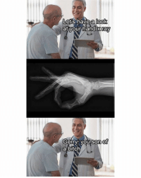 Gerry u rascal: a look  Lets have  at your hand x ray  Gerry you son et  a bitch Gerry u rascal