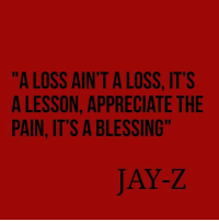 "Pain is necessary 🙌: ""A LOSS AIN'T A LOSS, IT'S  A LESSON, APPRECIATE THE  PAIN, IT'S A BLESSING""  JAY-Z Pain is necessary 🙌"