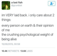 Alive, Lost, and Earth: a lost fish  @grumbist  im VERY laid back. i only care about 2  things:  every person on earth & their opinion  of me  the crushing psychological weight of  being alive  15/09/2015, 00:59  10.4K RETWEETS 13.6K LIKES